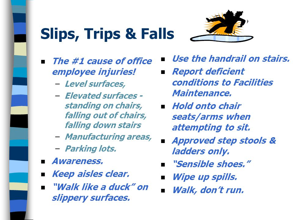Slips, Trips & Falls Use the handrail on stairs.