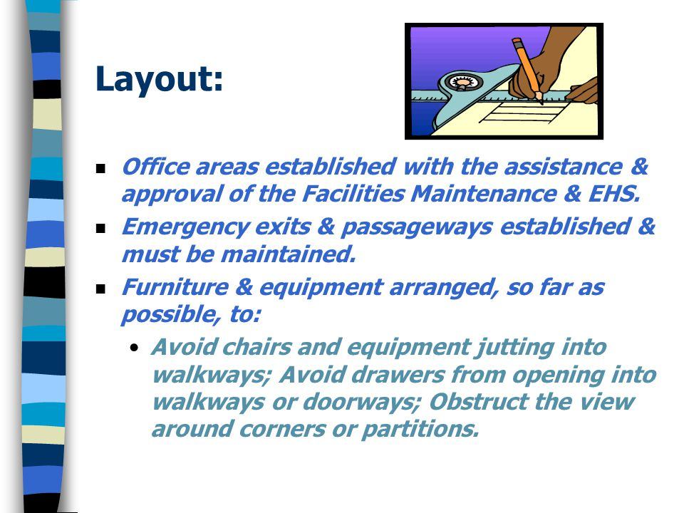 Layout: Office areas established with the assistance & approval of the Facilities Maintenance & EHS.
