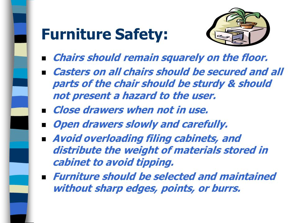 Furniture Safety: Chairs should remain squarely on the floor.