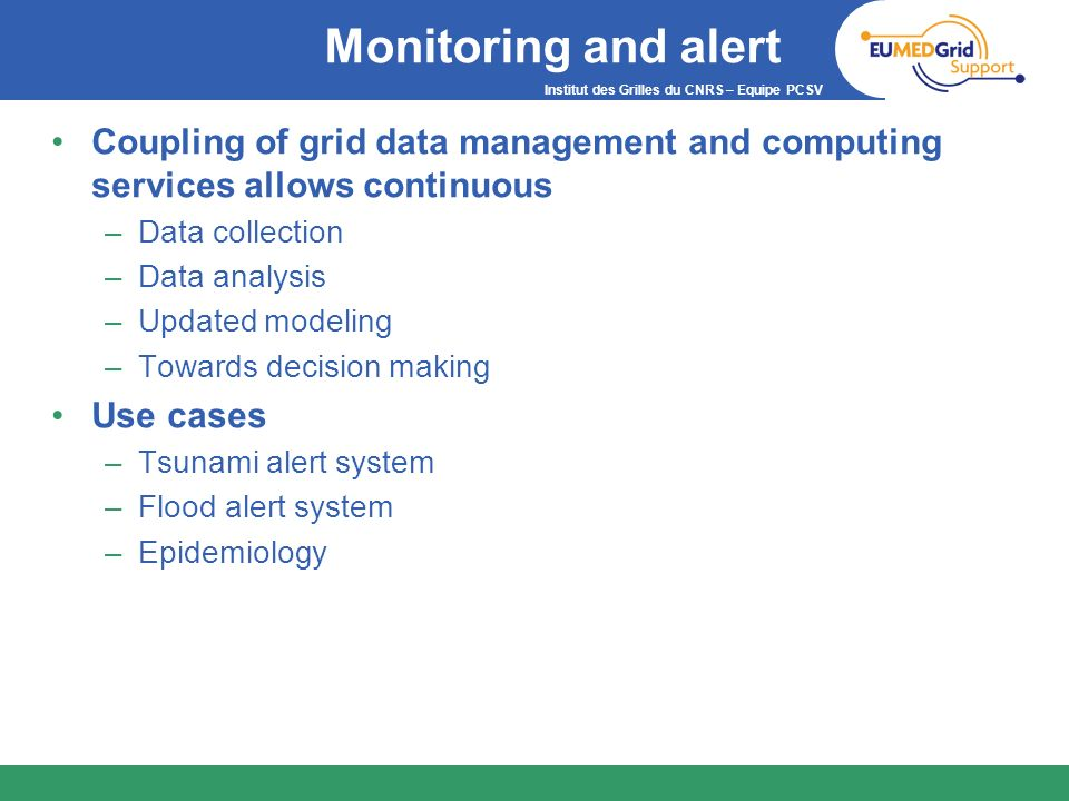 Monitoring and alertCoupling of grid data management and computing services allows continuous. Data collection.