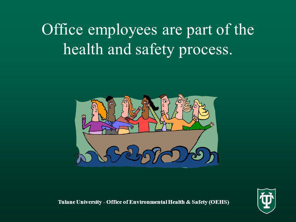 Office employees are part of the health and safety process.