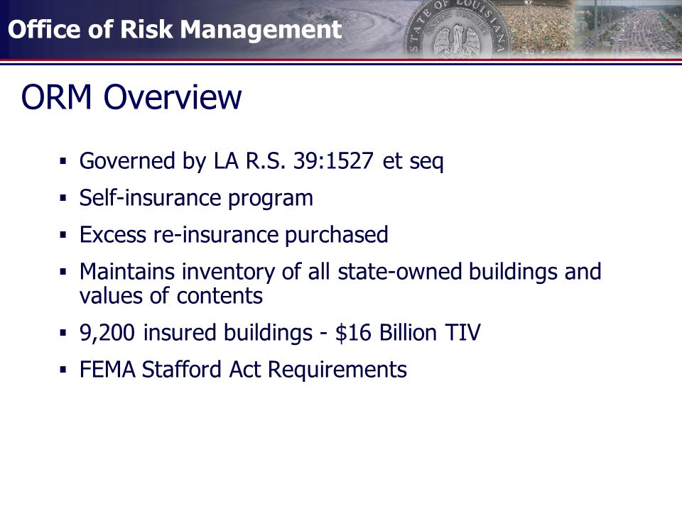 ORM Overview Governed by LA R.S. 39:1527 et seq Self-insurance program