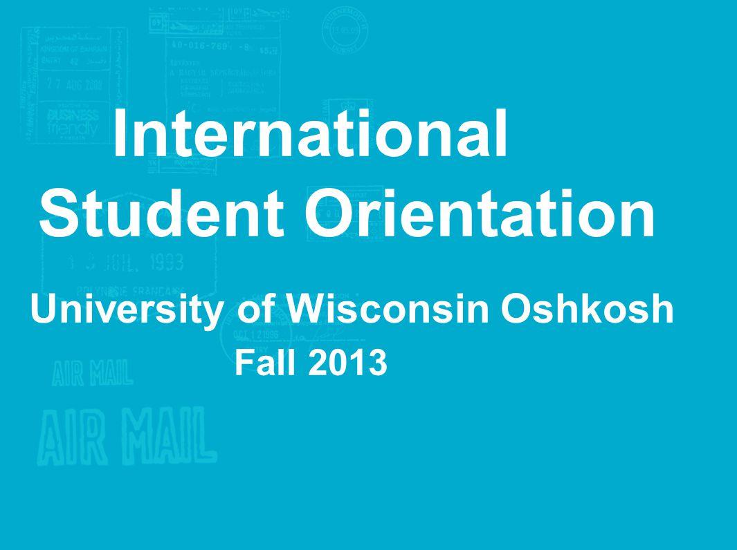 International Student Orientation University of Wisconsin Oshkosh Fall 2013