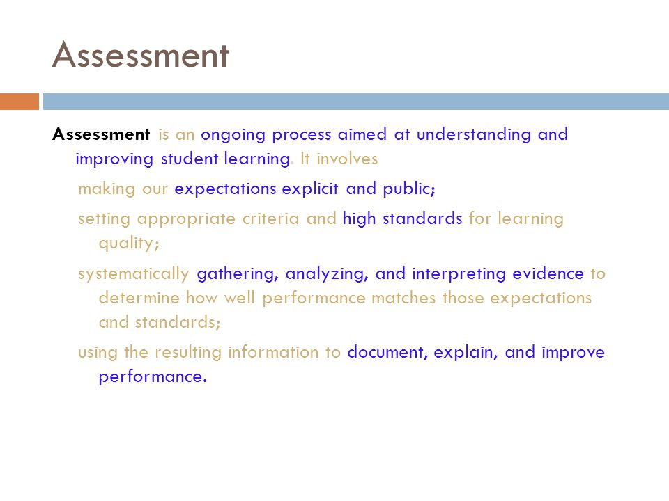 Assessment Assessment is an ongoing process aimed at understanding and improving student learning. It involves.