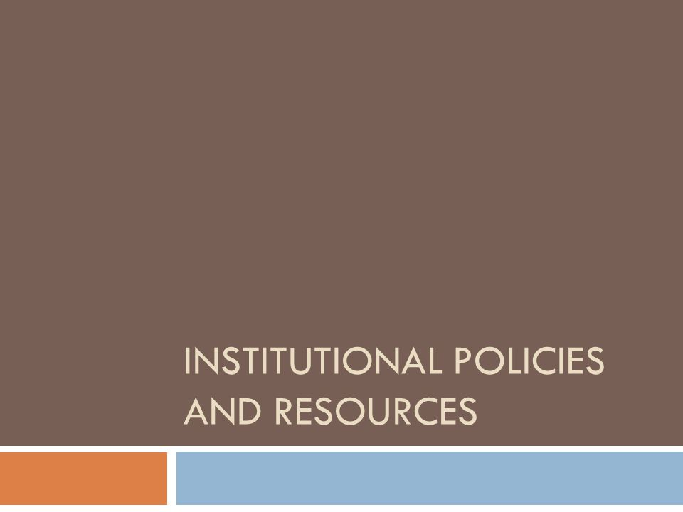 Institutional Policies and Resources