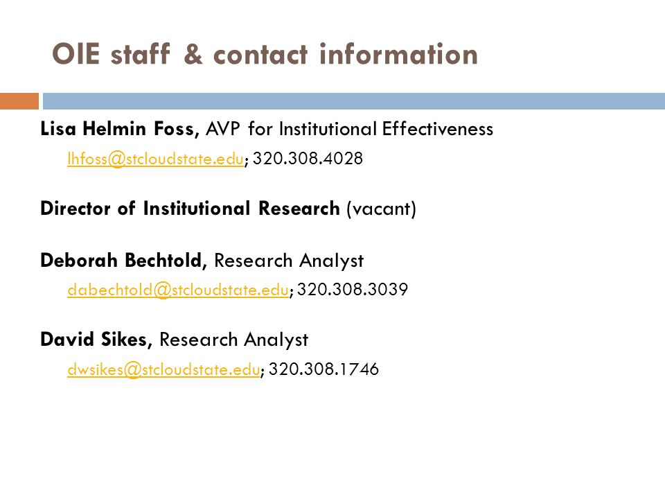 OIE staff & contact information Lisa Helmin Foss, AVP for Institutional Effectiveness. lhfoss@stcloudstate.edu; 320.308.4028.