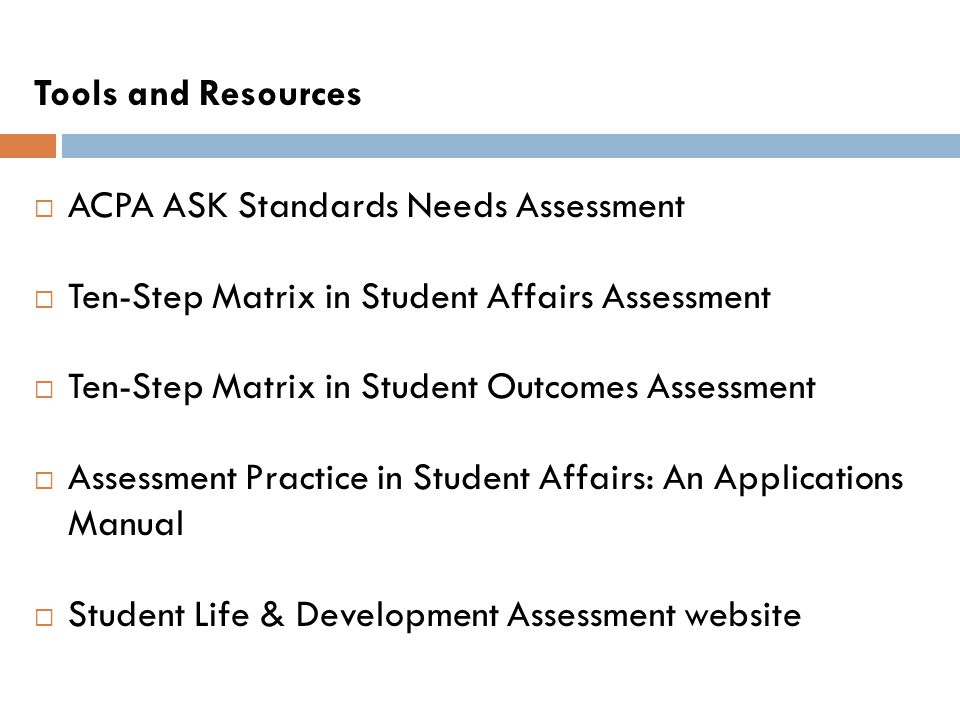 Tools and Resources ACPA ASK Standards Needs Assessment. Ten-Step Matrix in Student Affairs Assessment.