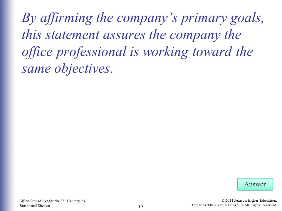 By affirming the company's primary goals, this statement assures the company the office professional is working toward the same objectives.