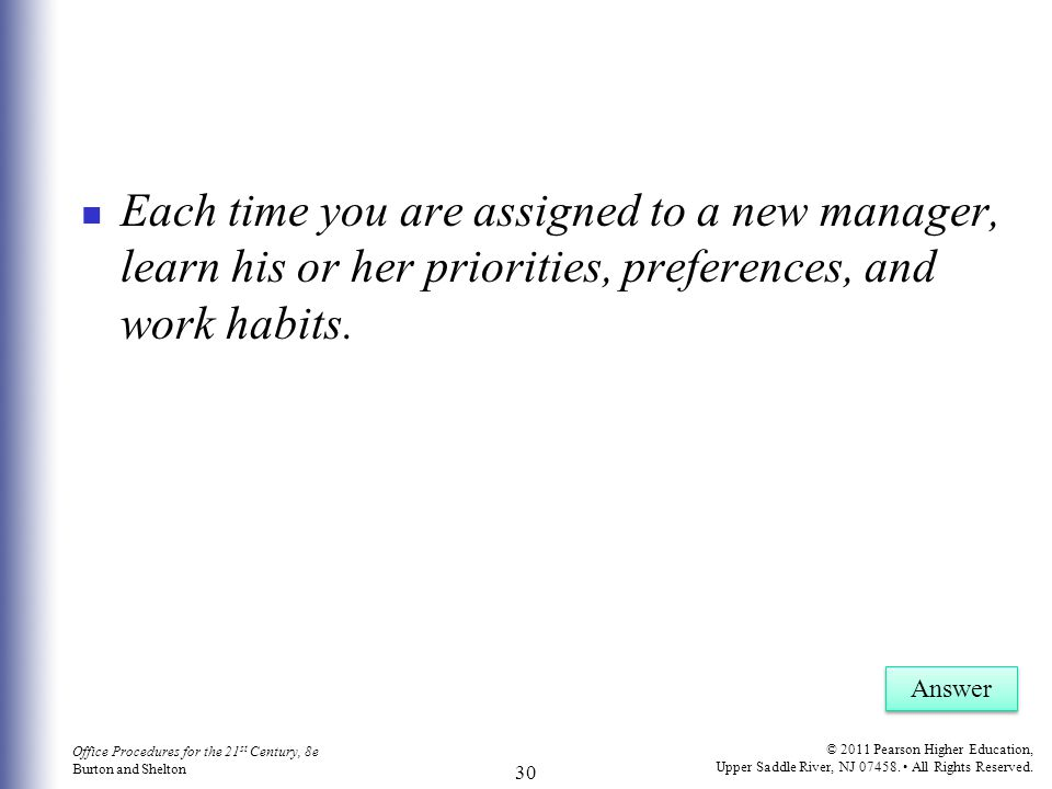 Each time you are assigned to a new manager, learn his or her priorities, preferences, and work habits.