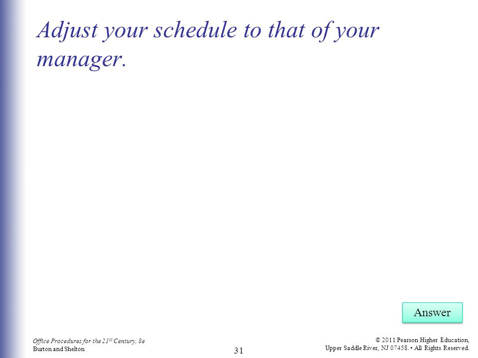 Adjust your schedule to that of your manager.