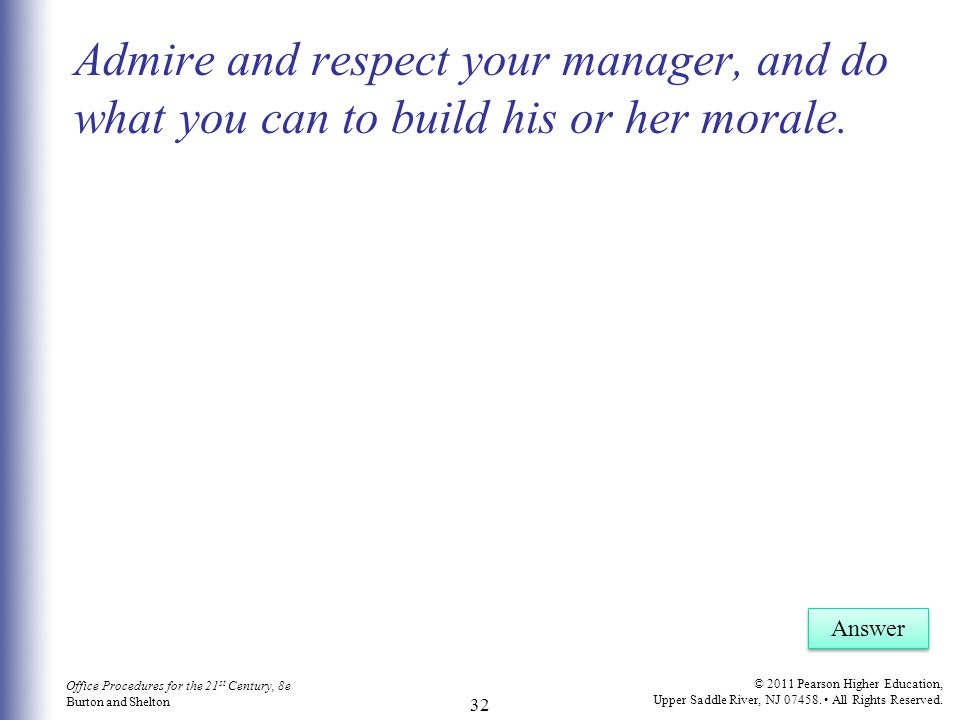 Admire and respect your manager, and do what you can to build his or her morale.