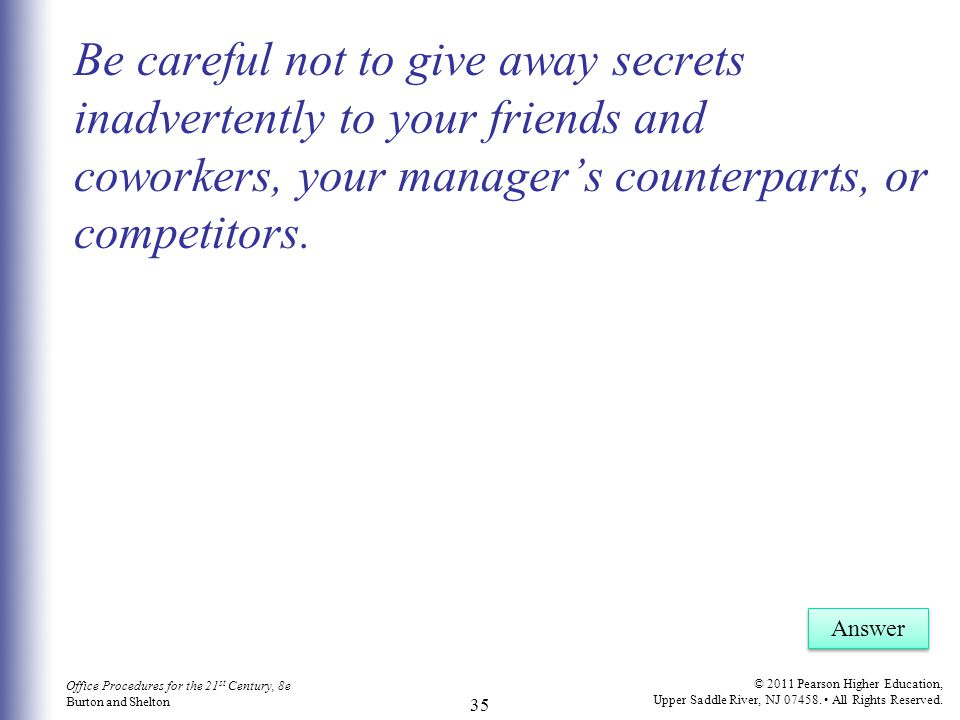 Be careful not to give away secrets inadvertently to your friends and coworkers, your manager's counterparts, or competitors.