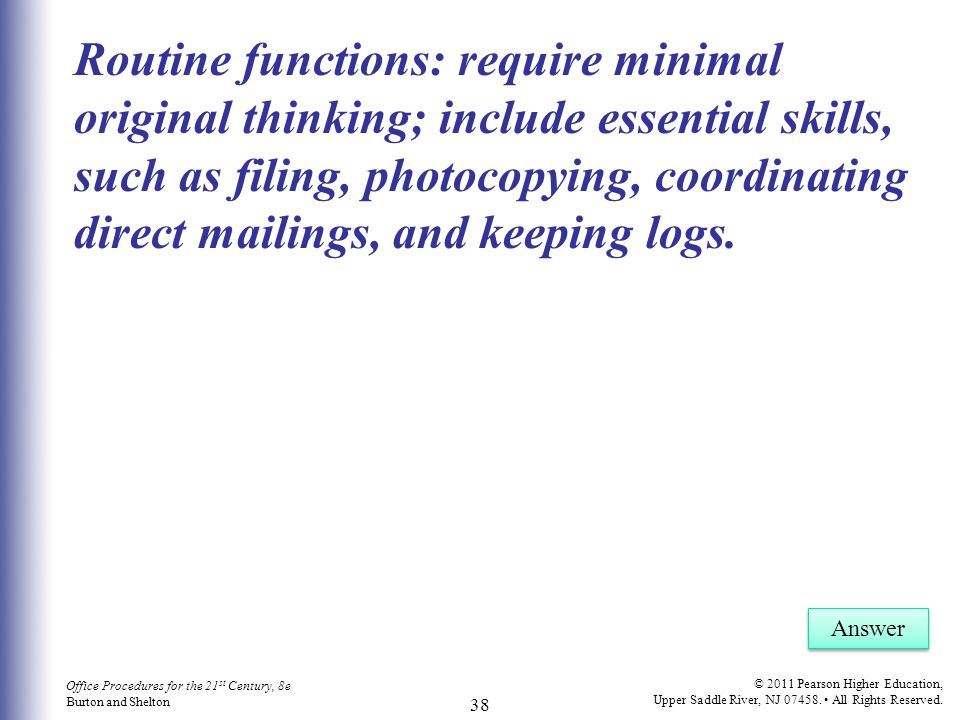 Routine functions: require minimal original thinking; include essential skills, such as filing, photocopying, coordinating direct mailings, and keeping logs.