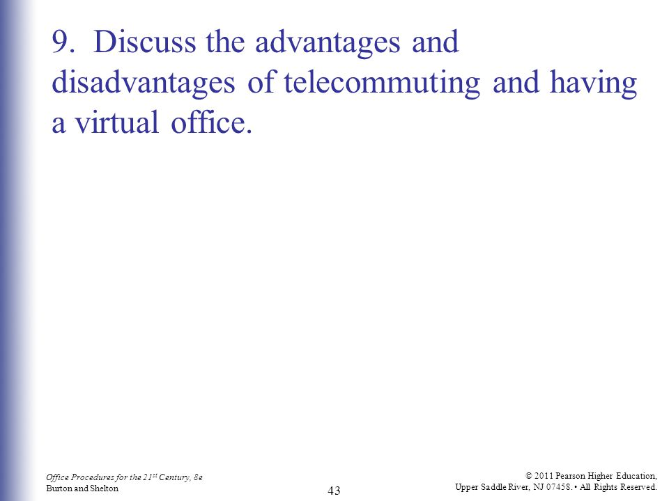 9. Discuss the advantages and disadvantages of telecommuting and having a virtual office.