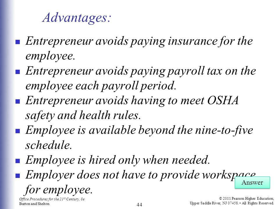 Advantages: Entrepreneur avoids paying insurance for the employee.