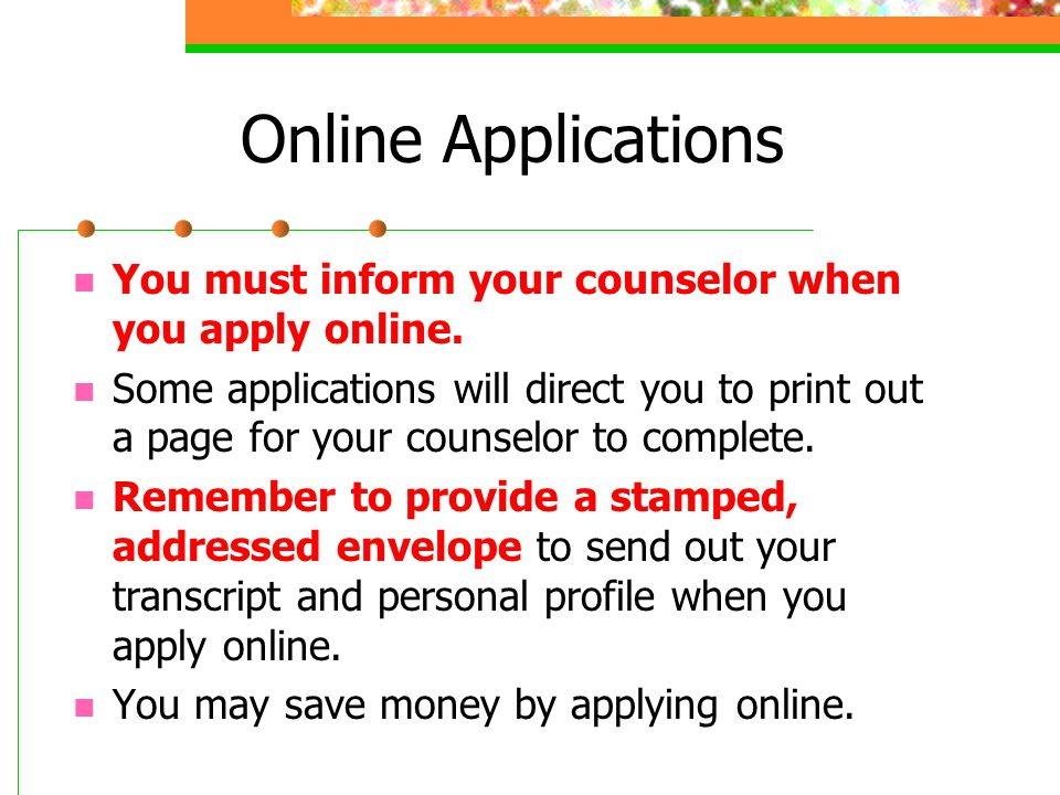 Online Applications You must inform your counselor when you apply online.