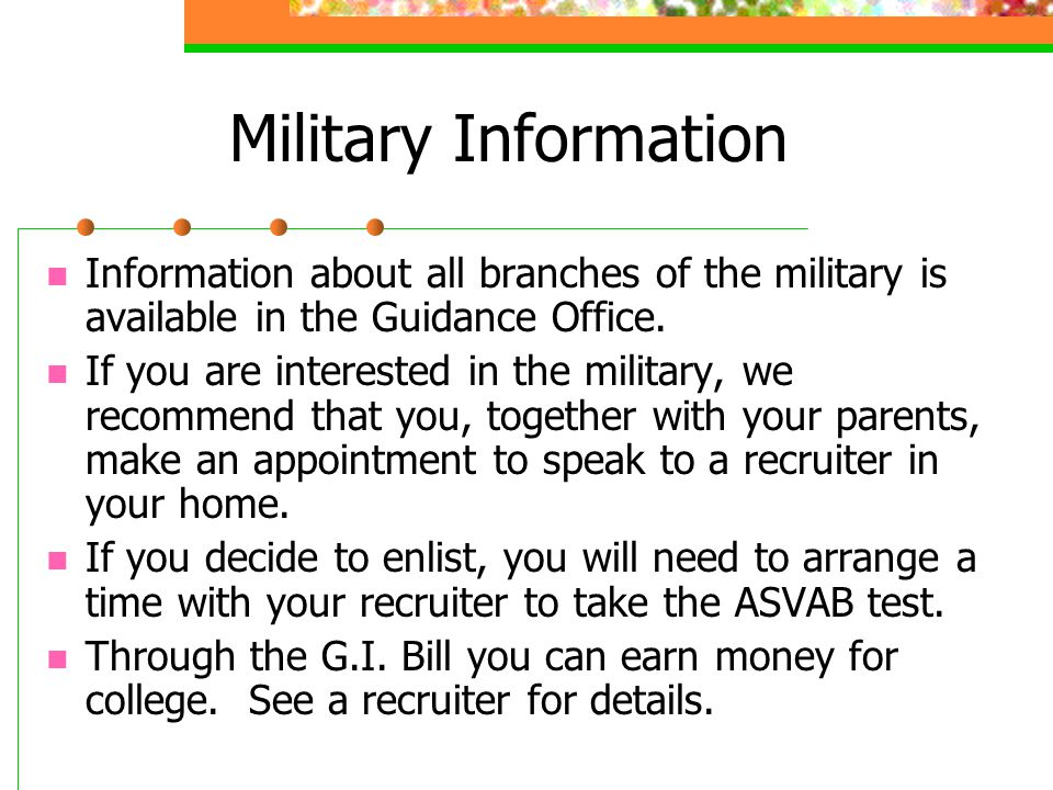 Military Information Information about all branches of the military is available in the Guidance Office.