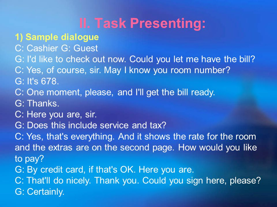 II. Task Presenting: 1) Sample dialogue C: Cashier G: Guest