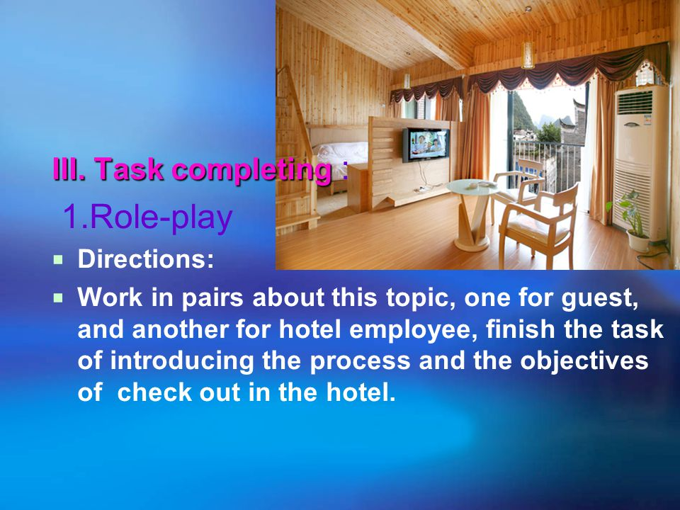 1.Role-play III. Task completing : Directions: