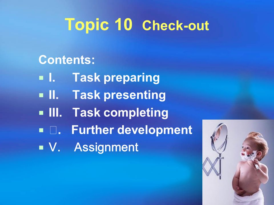 Topic 10 Check-out Contents: I. Task preparing II. Task presenting