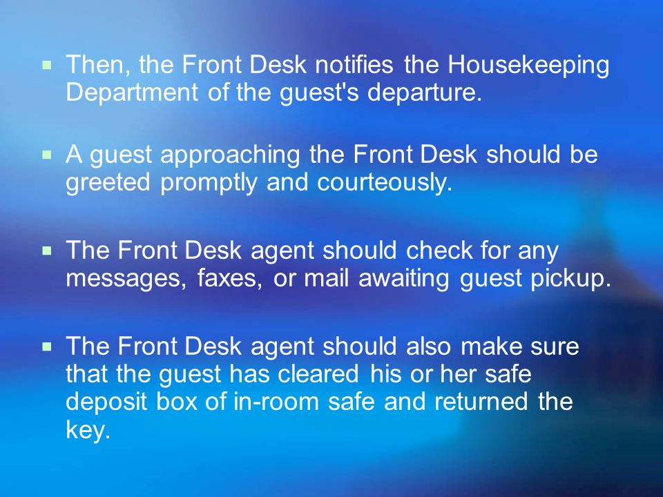 Then, the Front Desk notifies the Housekeeping Department of the guest s departure.