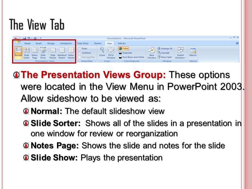 The View Tab The Presentation Views Group: These options were located in the View Menu in PowerPoint Allow sideshow to be viewed as: