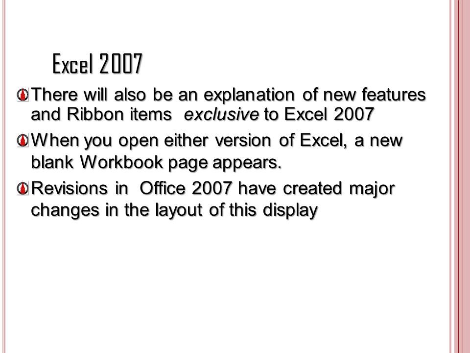 Excel 2007 There will also be an explanation of new features and Ribbon items exclusive to Excel 2007.