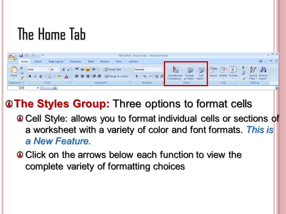 The Home Tab The Styles Group: Three options to format cells