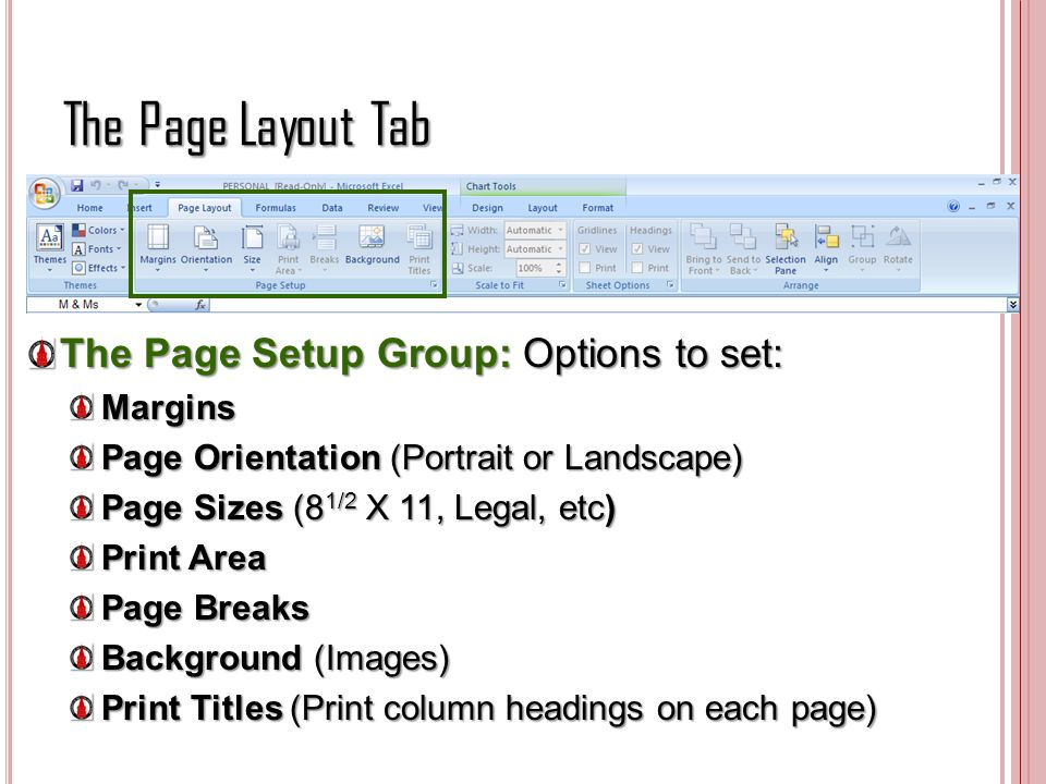 The Page Layout Tab The Page Setup Group: Options to set: Margins