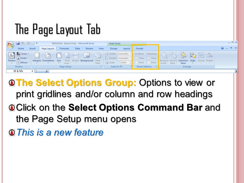 The Page Layout Tab The Select Options Group: Options to view or print gridlines and/or column and row headings.