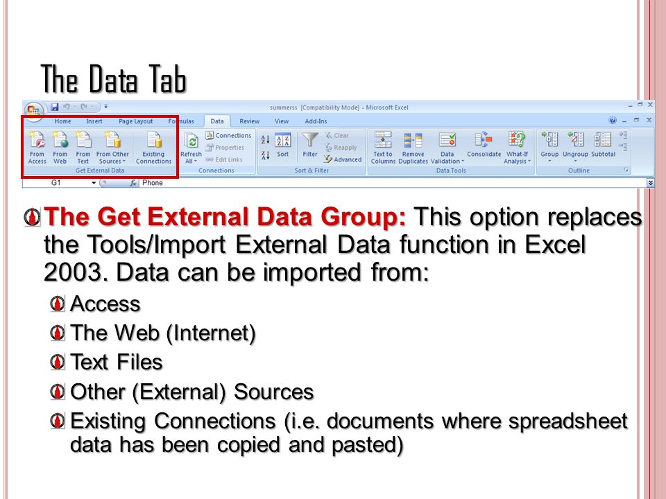 The Data Tab The Get External Data Group: This option replaces the Tools/Import External Data function in Excel 2003. Data can be imported from:
