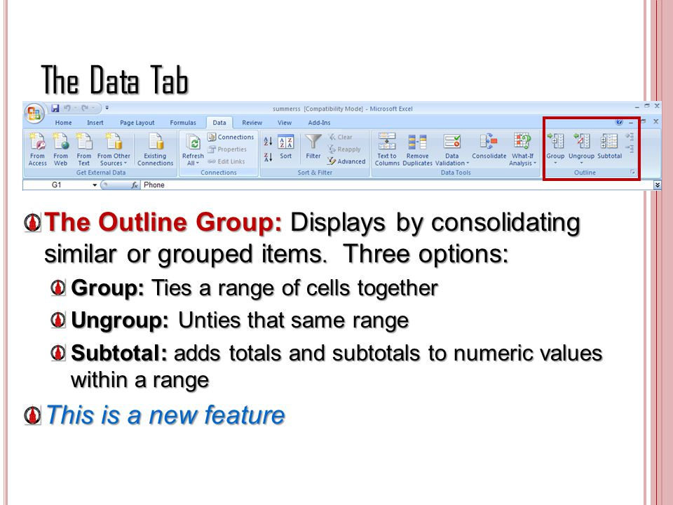 The Data Tab The Outline Group: Displays by consolidating similar or grouped items. Three options: