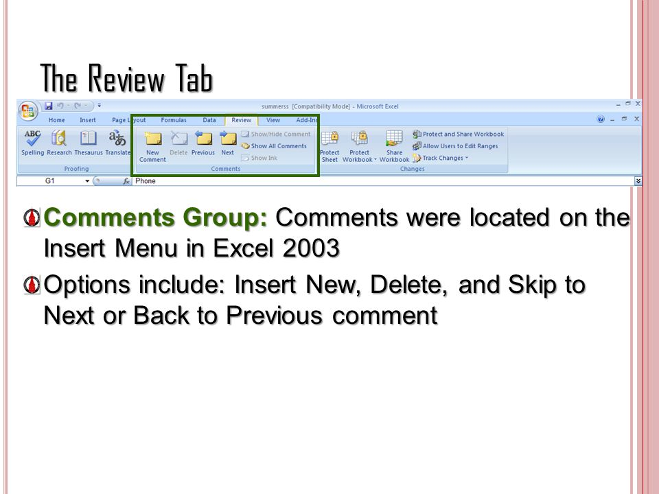 The Review Tab Comments Group: Comments were located on the Insert Menu in Excel 2003.