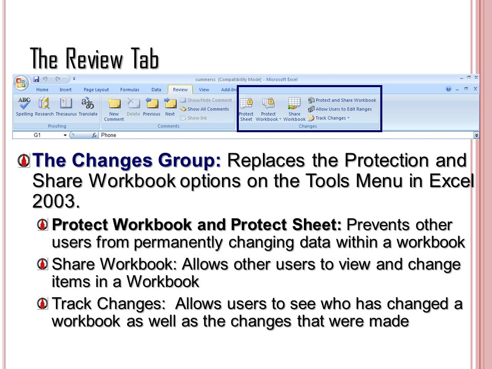 The Review Tab The Changes Group: Replaces the Protection and Share Workbook options on the Tools Menu in Excel 2003.