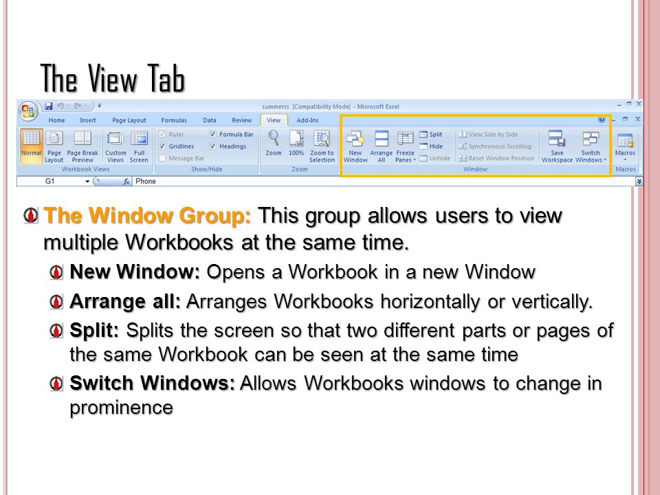 The View Tab The Window Group: This group allows users to view multiple Workbooks at the same time.