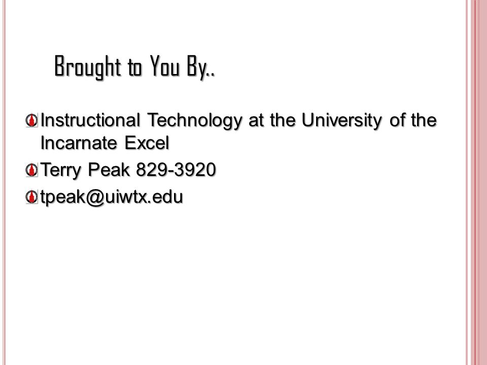 Brought to You By.. Instructional Technology at the University of the Incarnate Excel. Terry Peak