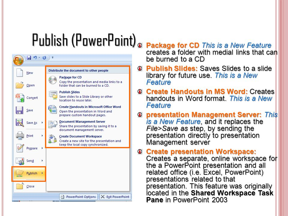 Publish (PowerPoint) Package for CD This is a New Feature creates a folder with medial links that can be burned to a CD.