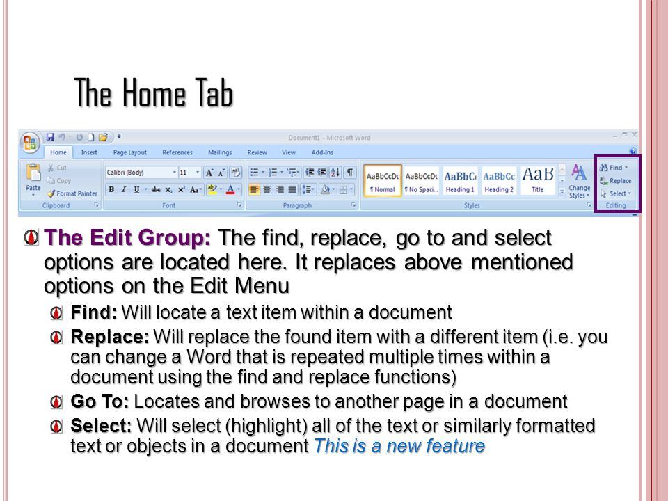 The Home Tab The Edit Group: The find, replace, go to and select options are located here. It replaces above mentioned options on the Edit Menu.