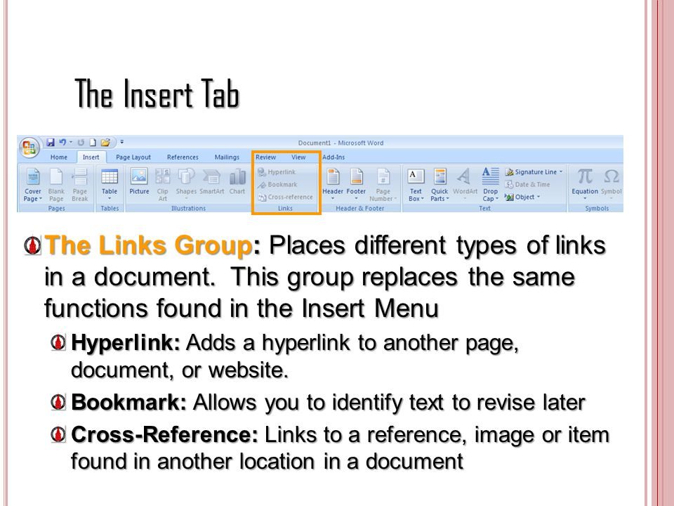 The Insert Tab The Links Group: Places different types of links in a document. This group replaces the same functions found in the Insert Menu.