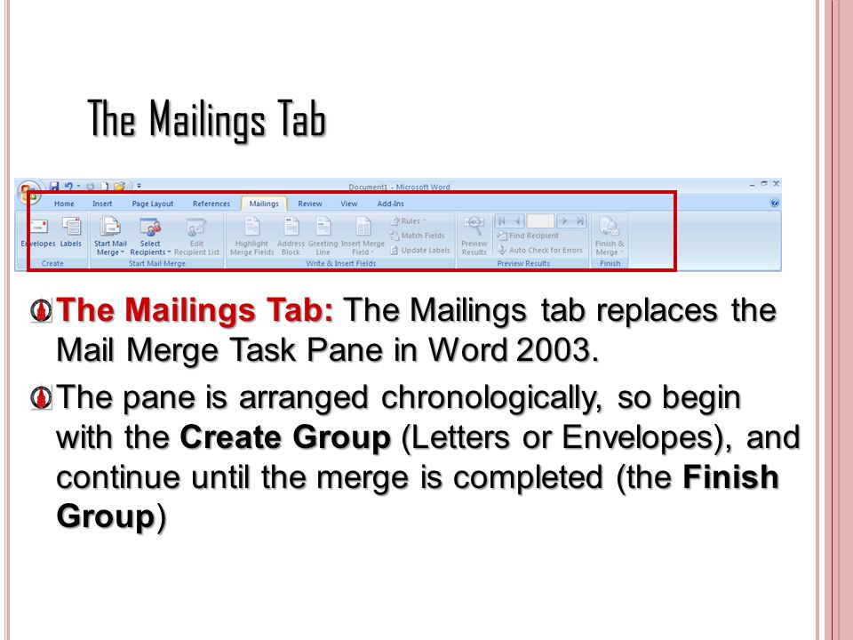 The Mailings Tab The Mailings Tab: The Mailings tab replaces the Mail Merge Task Pane in Word