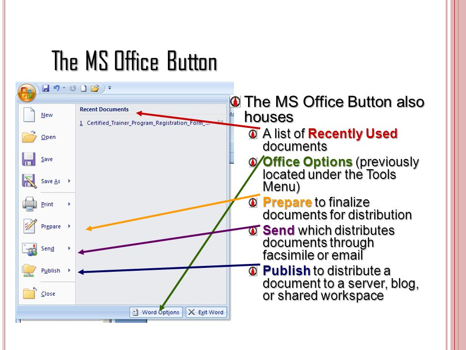 The MS Office Button The MS Office Button also houses