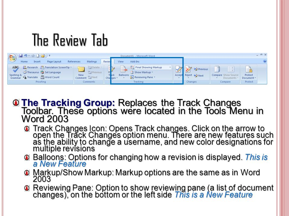 The Review Tab The Tracking Group: Replaces the Track Changes Toolbar. These options were located in the Tools Menu in Word