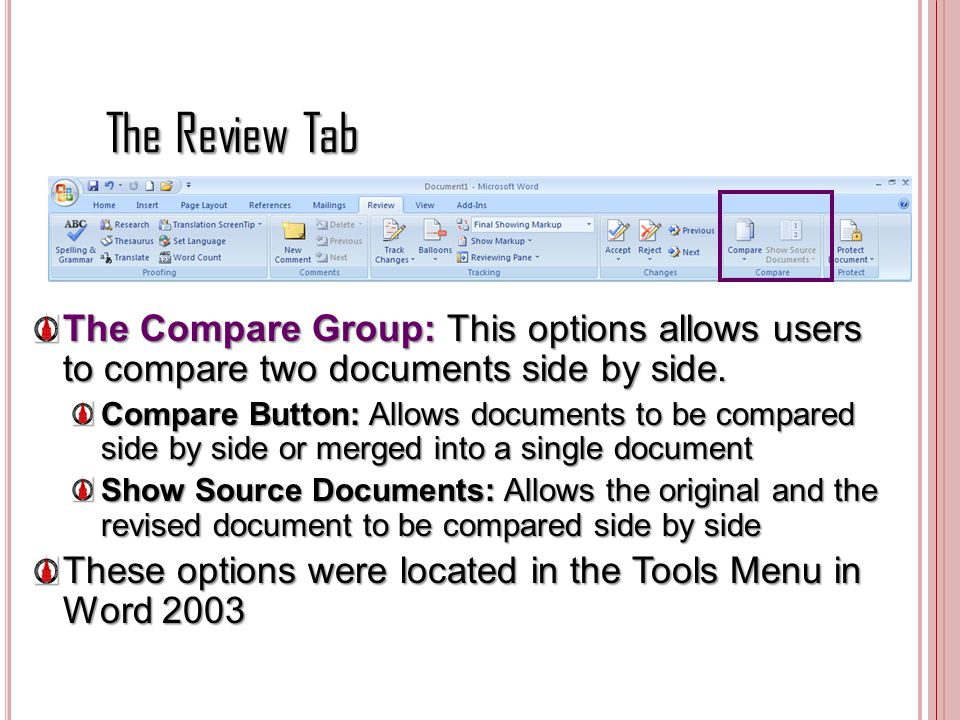 The Review Tab The Compare Group: This options allows users to compare two documents side by side.