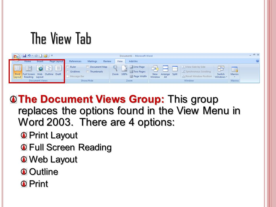 The View Tab The Document Views Group: This group replaces the options found in the View Menu in Word There are 4 options: