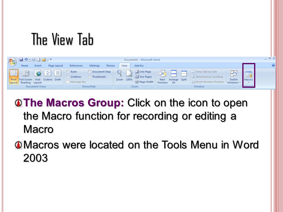 The View Tab The Macros Group: Click on the icon to open the Macro function for recording or editing a Macro.