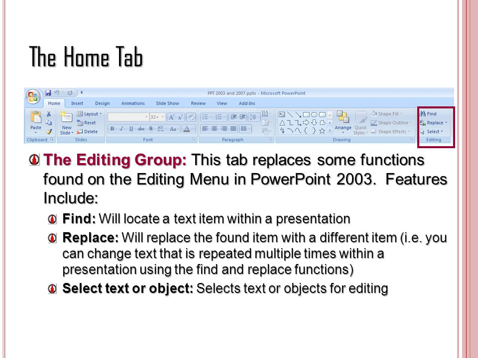 The Home Tab The Editing Group: This tab replaces some functions found on the Editing Menu in PowerPoint Features Include: