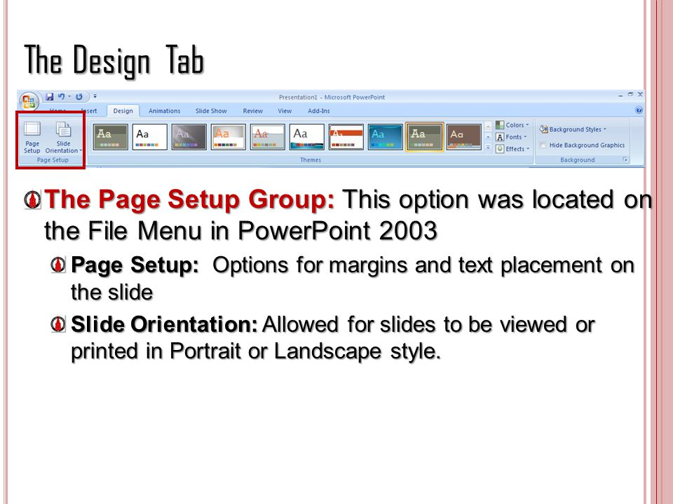 The Design Tab The Page Setup Group: This option was located on the File Menu in PowerPoint