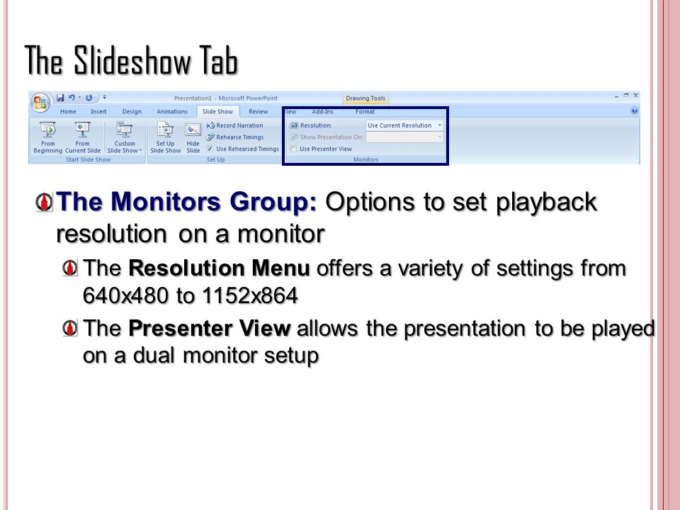 The Slideshow Tab The Monitors Group: Options to set playback resolution on a monitor.