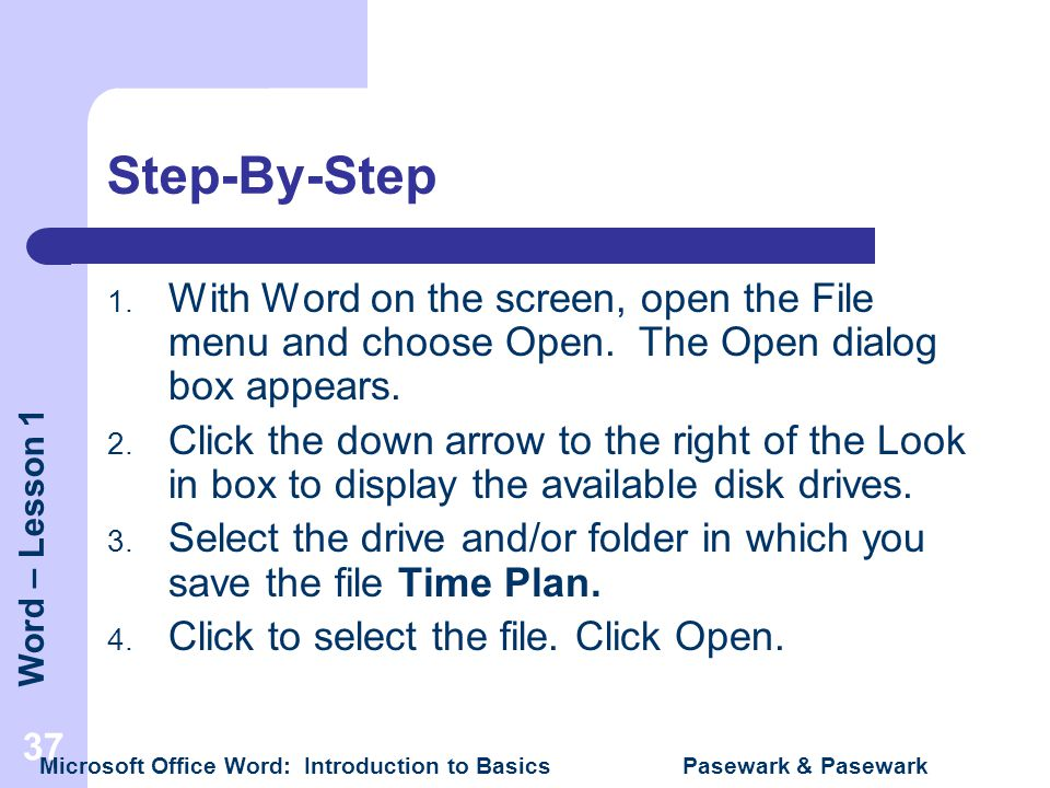 Step-By-Step With Word on the screen, open the File menu and choose Open. The Open dialog box appears.