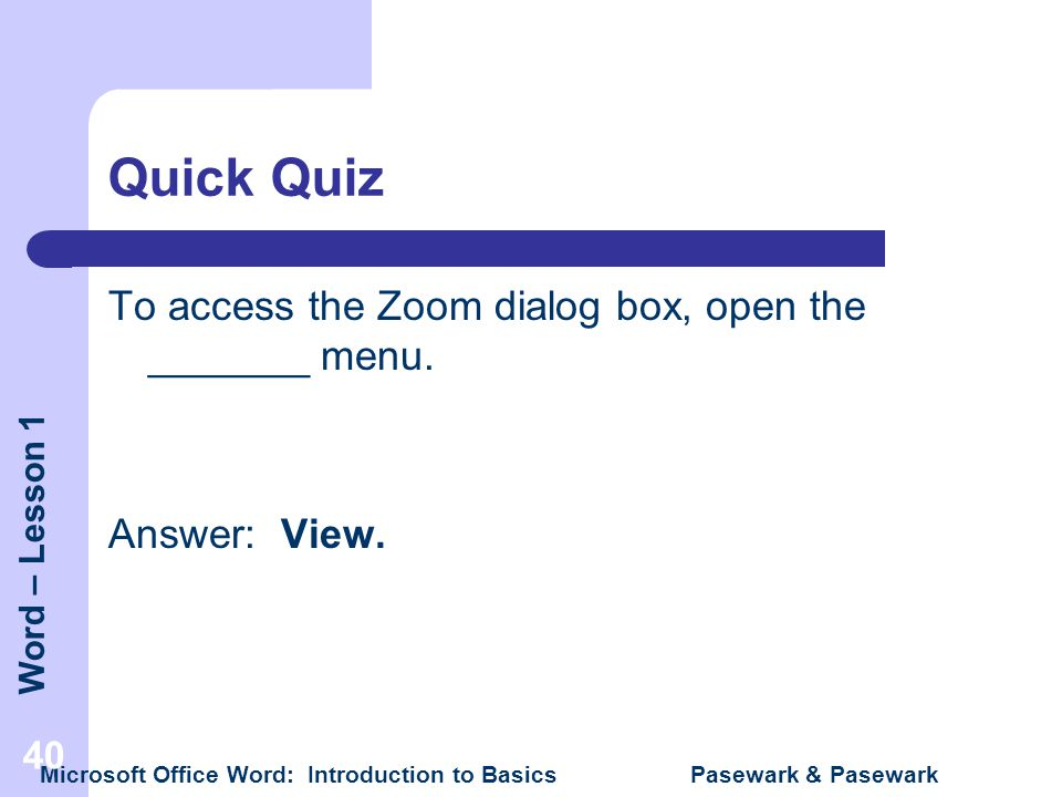 Quick Quiz To access the Zoom dialog box, open the _______ menu.